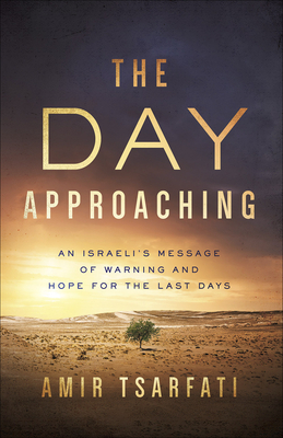The Day Approaching: An Israeli's Message of Warning and Hope for the Last Days