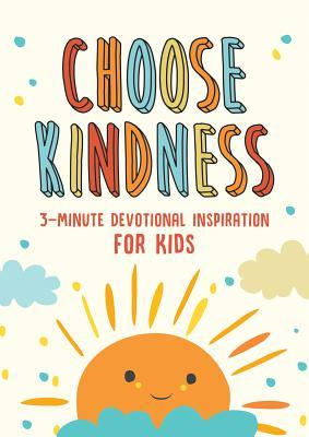 Choose Kindness: 3-Minute Devotional Inspiration for Kids