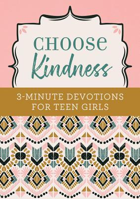 Choose Kindness: 3-Minute Devotions for Teen Girls