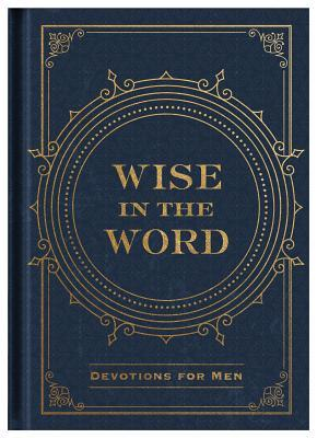 Wise in the Word: Devotions for Men