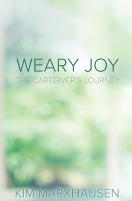 Weary Joy: The Caregiver's Journey