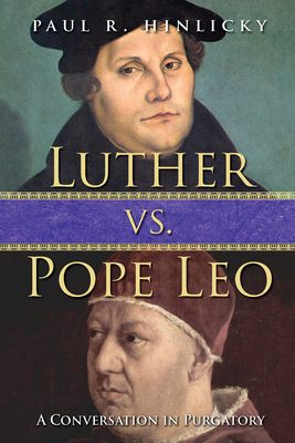 Luther vs. Pope Leo: A Conversation in Purgatory