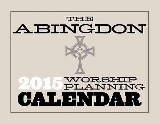 The Abingdon Worship Planning Calendar 2015