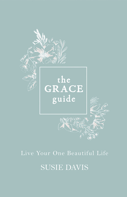 The Grace Guide: Live Your One Beautiful Life