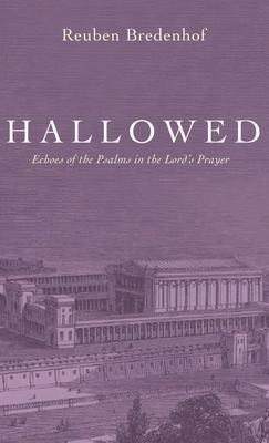 Hallowed: Echoes of the Psalms in the Lord's Prayer
