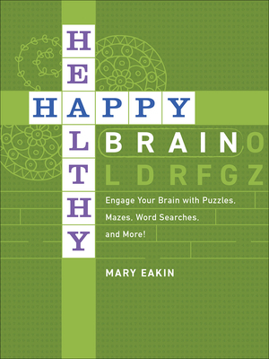 Happy, Healthy Brain: Engage Your Brain with Puzzles, Mazes, Word Searches, and More!