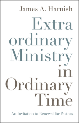 Extraordinary Ministry in Ordinary Time: An Invitation to Renewal for Pastors