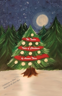 The Twelve Tales of Christmas: A Collection of Short Stories for the Entire Year
