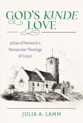 God's Kinde Love: Julian of Norwich's Vernacular Theology of Grace