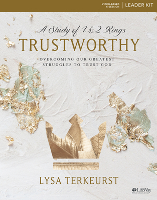 Trustworthy - Leader Kit: Overcoming Our Greatest Struggles to Trust God