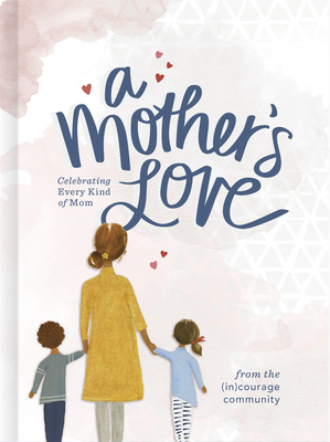 A Mother's Love: Celebrating Every Kind of Mom