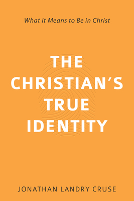 The Christian's True Identity: What It Means to Be in Christ