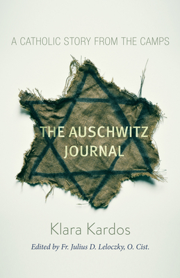 The Auschwitz Journal: A Catholic Story from the Camps