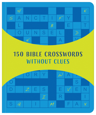 150 Bible Crosswords Without Clues: A New Twist on a Classic Favorite!