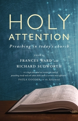Holy Attention: Preaching in Today's Church