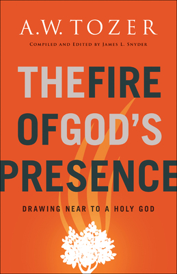The Fire of God's Presence: Drawing Near to a Holy God