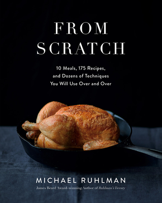 From Scratch: 10 Meals, 150 Recipes, and Dozens of Techniques You Will Use Over and Over