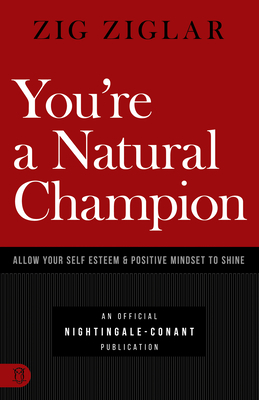 You're a Natural Champion: Allow Your Self Esteem and Positive Mindset to Shine
