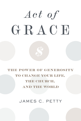 Act of Grace: The Power of Generosity to Change Your Life, the Church, and the World