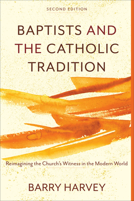 Baptists and the Catholic Tradition: Reimagining the Church's Witness in the Modern World