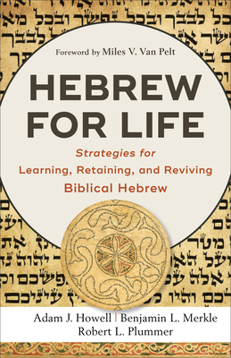 Hebrew for Life: Strategies for Learning, Retaining, and Reviving Biblical Hebrew