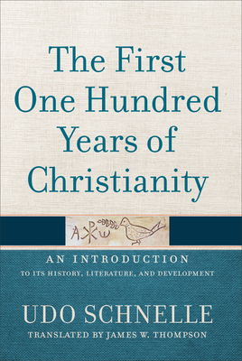 The First One Hundred Years of Christianity: An Introduction to Its History, Literature, and Development