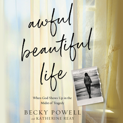Awful Beautiful Life Lib/E: When God Shows Up in the Midst of Tragedy