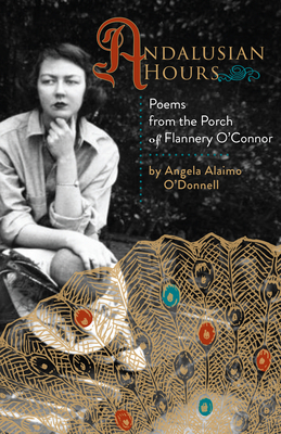 Andalusian Hours: Poems from the Porch of Flannery O'Connor