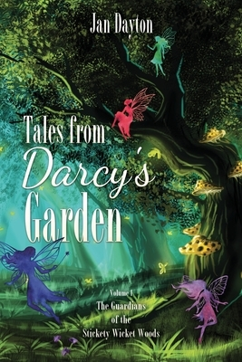 Tales from Darcy's Garden: The Guardians of the Stickety Wicket Woods