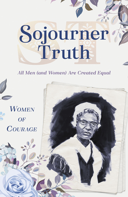 Women of Courage: Sojourner Truth: All Men (and Women) Are Created Equal