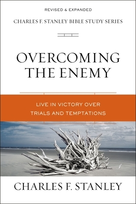 Overcoming the Enemy: Live in Victory Over Trials and Temptations