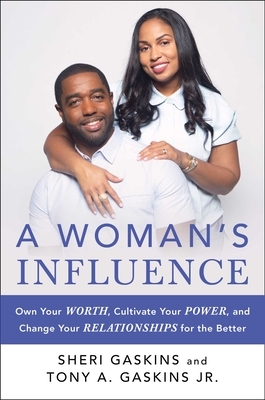 A Woman's Influence: Own Your Worth, Cultivate Your Power, and Change Your Relationships for the Better