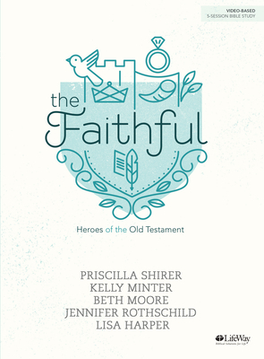 The Faithful - Bible Study Book: Heroes of the Old Testament