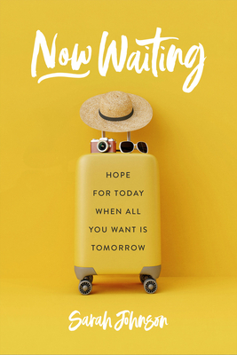 Now Waiting: Hope for Today When All You Want Is Tomorrow