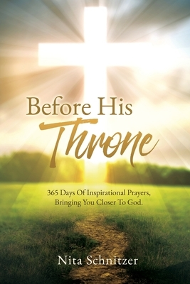 Before His Throne: 365 Days Of Inspirational Prayers, Bringing You Closer To God.