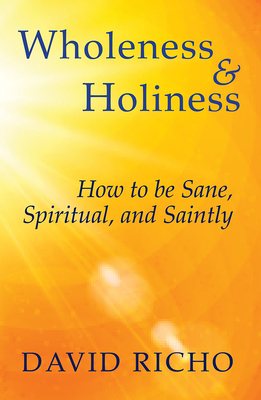 Wholeness and Holiness: How to Be Sane, Spiritual, and Saintly