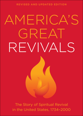 America's Great Revivals: The Story of Spiritual Revival in the United States, 1734-2000