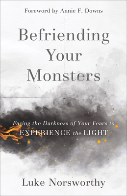Befriending Your Monsters: Facing the Darkness of Your Fears to Experience the Light