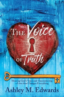 The Voice of Truth: Hearing God's Voice and Encountering a Love that Changes Everything