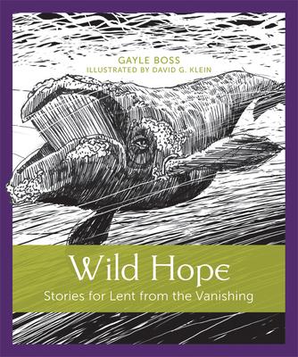Wild Hope: Stories for Lent from the Vanishing