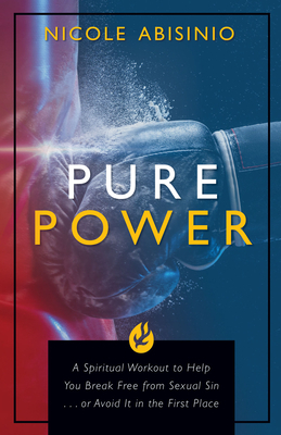 Pure Power: A Spiritual Workout to Help You Break Free of Sexual Sin . . . or Avoid It in the First Place