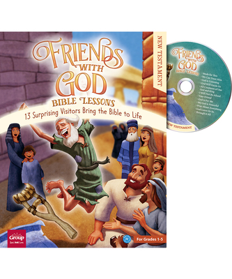 Friends with God Bible Lessons (New Testament): 13 Surprising Vistors Bring the Bible to Life [With CD (Audio)]