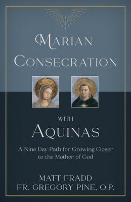 Marian Consecration with Aquinas: A Nine Day Path for Growing Closer to the Mother of God