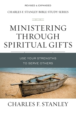 Ministering Through Spiritual Gifts: Use Your Strengths to Serve Others