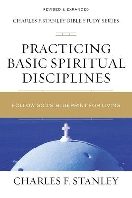 Practicing Basic Spiritual Disciplines: Follow God's Blueprint for Living