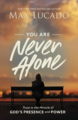 You Are Never Alone: Trust in the Miracle of God's Presence and Power