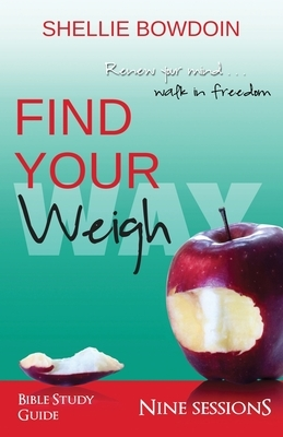 Find Your Weigh: Walk In Freedom Bible Study