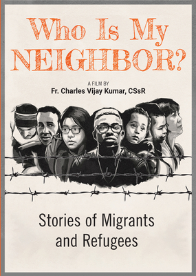 Who Is My Neighbor?: Stories of Migrants and Refugees