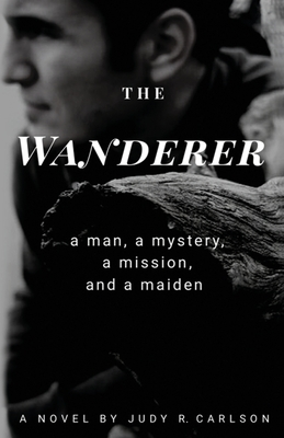 The Wanderer: A man, a mystery, a mission, and a maiden