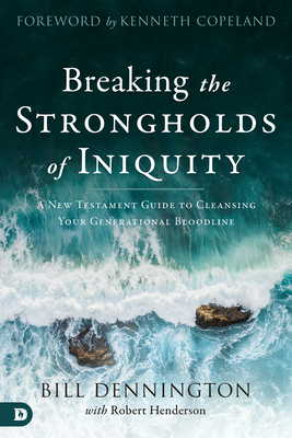 Breaking the Strongholds Iniquity: A New Testament Guide to Cleansing Your Generational Bloodline